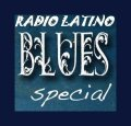 RADIO LATINO BLUES SPECIAL